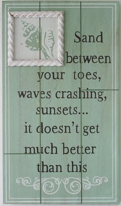 Sand Between Your Toes, Waves Crashing, Sunsets - it doesn't get much better than this ~ Beach Home Wall Decor