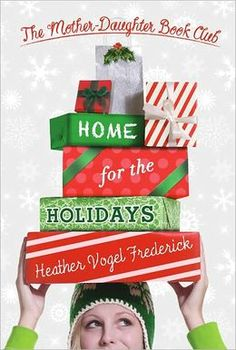 HOME FOR THE HOLIDAYS: The Mother-Daughter Book Club #5, by Heather Vogel Frederick.