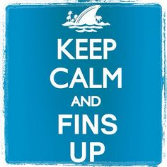 Keep Calm and Fins Up!