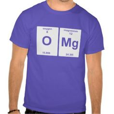 OMG periodic table elements shirt.  A cool shirt for any science nerd.  Store Link: http://www.zazzle.com/omg_periodic_table_elements-235846661892999854