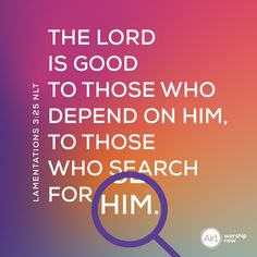 The LORD is good to those who depend on him, to those who search for him. –Lamentations 3:25 NLT #VerseOfTheDay #Bible The Lord Is Good, Lamentations, Verse Of The Day, Bible Verses Quotes, Worship, Forgiveness, Good Things, Encouragement, Inspirational Quotes