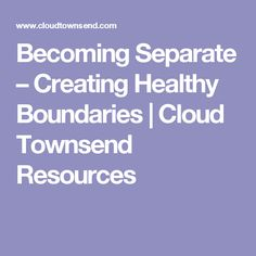 Becoming Separate – Creating Healthy Boundaries | Cloud Townsend Resources