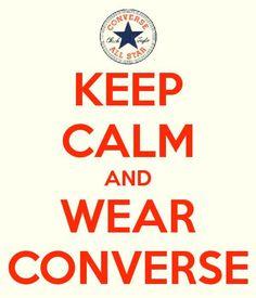 KEEP CALM AND LOVE CONVERSE!