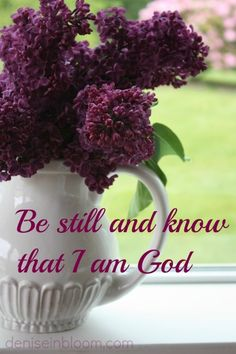 Be still and know that He is God.