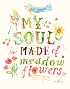 I just want to own EVERYTHING Katie Daisy makes! Soul Made of Meadow Flowers Print veritcal by thewheatfield The Words, Meadow Flowers, Wild Flowers, Paper Flowers, Resin Flowers, Beautiful Flowers, Pretty Words, Beautiful Words, Inspirierender Text