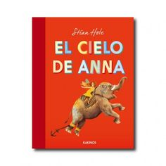 """""""El cielo de Anna"""" (Stian Hole). Editorial: Kókinos. Edad recomendada: A partir de 6 años."""