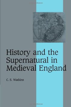 History and the Supernatural in Medieval England (Cambridge Studies in Medieval Life and Thought: Fourth Series) by C. S. Watkins, http://www.amazon.co.uk/dp/0521154812/ref=cm_sw_r_pi_dp_gAUysb1C57C87