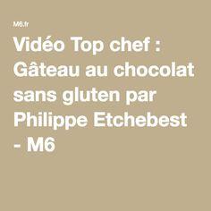 Vidéo Top chef : Gâteau au chocolat sans gluten par Philippe Etchebest - M6