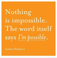 Nothing is impossible. The word itself says I'm possible. -Audrey Hepburn #quotes