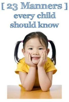 23 Manners Every Child Should know.  It would be fun to emphasize one each monthly date night.