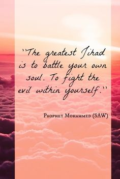 The greatest jihad is fight for ur soul