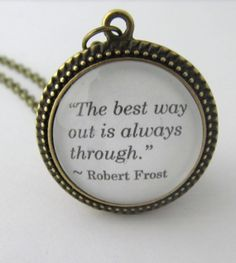 Robert Frost Quote Necklace The best way out is by JewelrybyJakemi, $12.00