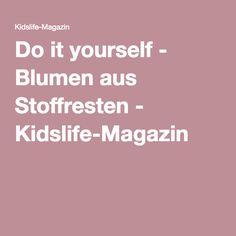 Do it yourself - Blumen aus Stoffresten - Kidslife-Magazin