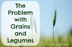 The Problem with Grains and Legumes - Why autoimmune patients should avoid inflammatory foods such as grains, pseudograins, legumes, and nightshades.
