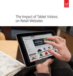 The impact of #tablet visitors on #retail websites. #mobile #ecommerce (PDF whitepaper by #Adobe)
