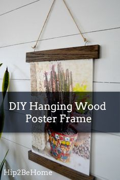Make Your Own Stylish Hanging Wood Poster Frame for 10 Hanging Picture Frames, Diy Hanging, Wood Picture Frames, Hanging Pictures, Picture On Wood, Diy Poster Frame, Wood Poster Frames, Diy Frame, Wood Frames