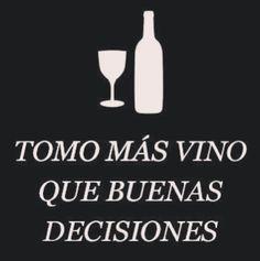 Tomo más vino que buenas decisiones #wine