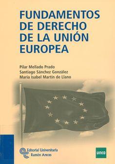 Fundamentos de derecho de la Unión Europea / Pilar Mellado Prado, Santiago Sánchez González, María Isabel Martín de Llano, 2012