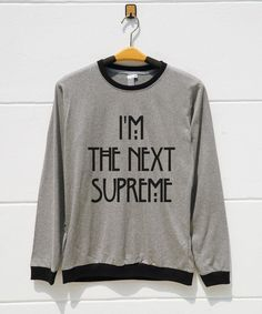 S M L XL  I'm The Next Supreme Shirts Funny Quote by monopoko