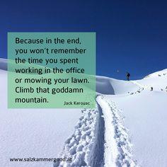 Climb that goddamn mountain! Jack Kerouac, The Office, Climbing, Lawn, Mountain, Tips, Mountaineering, Hiking, Rock Climbing