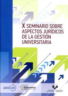 X Seminario sobre Aspectos Jurídicos de la Gestión Universitaria / María Isabel Bonachera Ledro....    Universidad del País Vasco, Servicio Editorial 2014