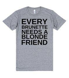 EVERY BRUNETTE NEEDS A BLONDE FRIEND SHIRT
