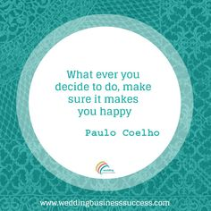 Make sure it makes you happy - inspiring quote by Paulo Coelho Motivational Quotes, Inspirational Quotes, Wedding Quotes, Business Inspiration, Business Marketing, Are You Happy, Appreciation, Advice, Joy
