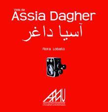 Vida y obra de Assia Dagher / Flora Lobato 1 ed. Madrid : EILA, 2013 http://absysnetweb.bbtk.ull.es/cgi-bin/abnetopac01?TITN=500177