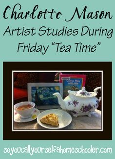 Charlotte Mason Artist Studies During Friday Tea Time :: So You Call Yourself a Homeschooler?