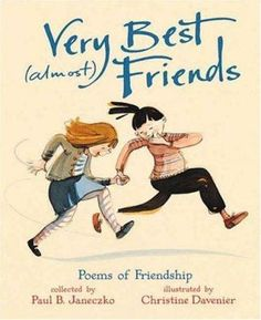 """Very Best (almost) Friends"" collected by Paul B. Janeczko; illustrated by Christine Davenier. Grades 3-6"