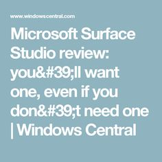 Microsoft Surface Studio review: you'll want one, even if you don't need one | Windows Central
