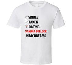 Single Taken Dating Sandra Bullock In My Dreams Celebrity Crush T Shirt