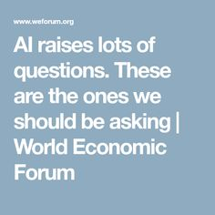 AI raises lots of questions. These are the ones we should be asking | World Economic Forum