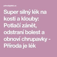 Super silný lék na kosti a klouby: Potlačí zánět, odstraní bolest a obnoví chrupavky - Příroda je lék Ayurveda, Weight Loss Detox, Life Is Good, Healing, Wellness, Food, Medicine, Essen, Life Is Beautiful