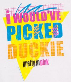 Pretty in Pink - I would've picked Duckie