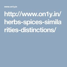 http://www.on1y.in/herbs-spices-similarities-distinctions/