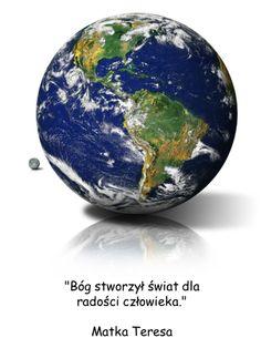 """""""Bóg stworzył świat dla radości człowieka."""" Matka Teresa"""