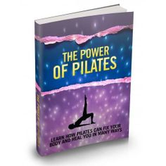 The Power of Pilates This Product Is One Of The Most Valuable Resources In The World When It Comes To Getting Serious Results In Breaking Into The Healing Craze!