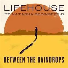 New favorite song of the moth. Lifehouse Between the Raindrops single