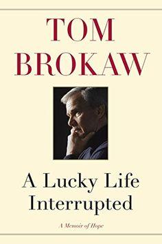 A Lucky Life Interrupted: A Memoir of Hope by Tom Brokaw #Memoir #Multiple_Myeloma