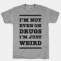I'm Just Weird | T-Shirts, Tank Tops, Sweatshirts and Hoodies | HUMAN