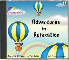 Adventures in Relaxation CD for Kids $14.95. Six 6 just-right meditations for ages 3-8!