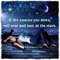 If life knocks you down, roll over and look at the stars. thedailyquotes.com