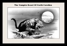 The Vampire Beast Of North Carolina is killing again. People around Bladenboro North Carolina are afraid of the Beast that is once again killing and tearing local live stock apart drinking the blood of the animals. It is called the Vampire Beast because in most cases all the blood is gone. What the beast is no one knows. Click the photo for more of the story.