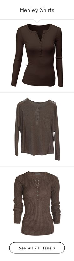 Henley Shirts by miaknight on Polyvore featuring women's fashion, tops, shirts, long sleeves, henley, long sleeve shirts, henley shirt, henley top, crew top and brown tops