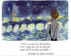 As for the future, it is not a question of foreseeing it, but of making it possible-Antoine de Saint-Éxupéry