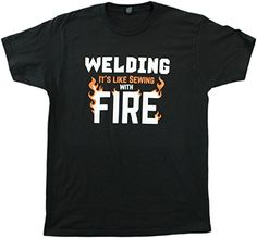 Welding: It's like Sewing with Fire Funny Welder, Repairman Unisex T-shirt-Adult,M, Size: Medium, Black Welding Classes, Welding Jobs, Welding Projects, Art Projects, Welding Ideas, Metal Projects, Welding Memes, Project Ideas, Metal Crafts