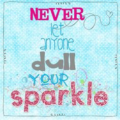 #Free #Printable- Never Let Anyone Dull YOUR Sparkle!