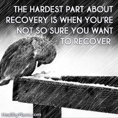 Quote on mental health: The hardest part about recovery is when you're not so sure you want to recover. www.HealthyPlace.com