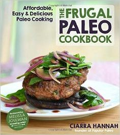 The Frugal Paleo Cookbook - Save money and eat healthy while on a Paleo Diet.  Paleo on a budget